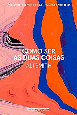 Como ser as duas coisas, de Ali Smith