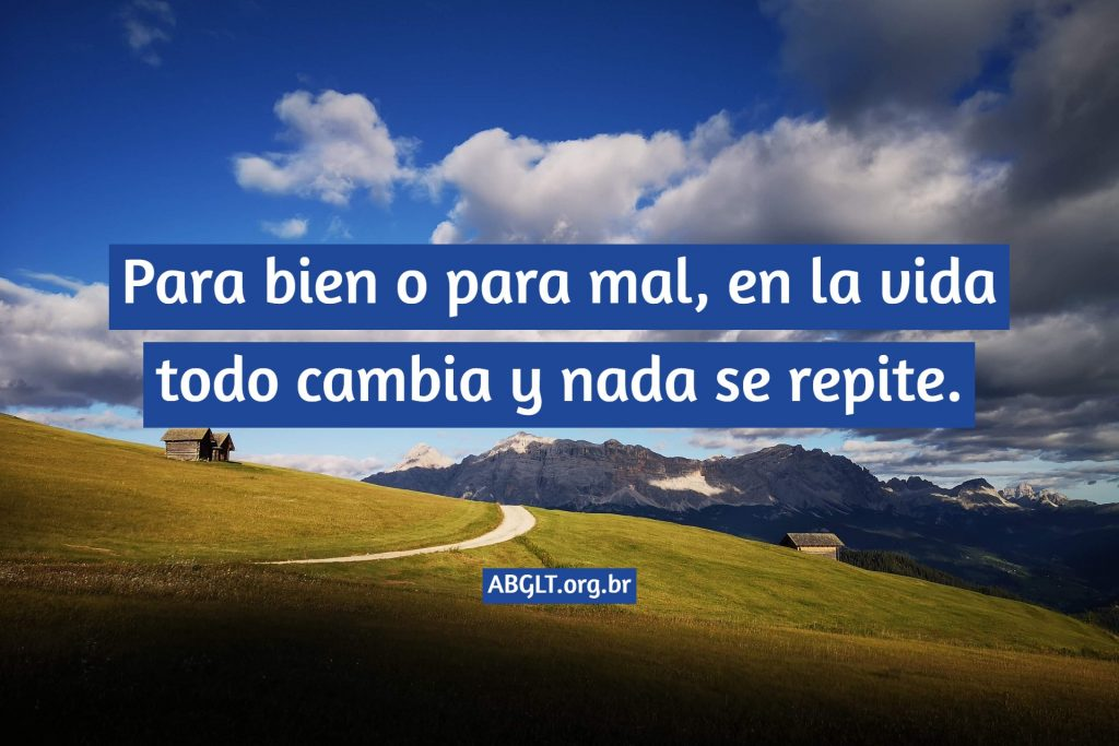 Para bien o para mal, en la vida todo cambia y nada se repite.