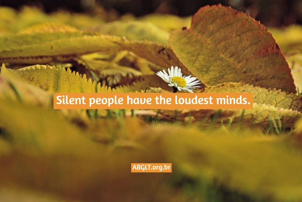 Silent people have the loudest minds.