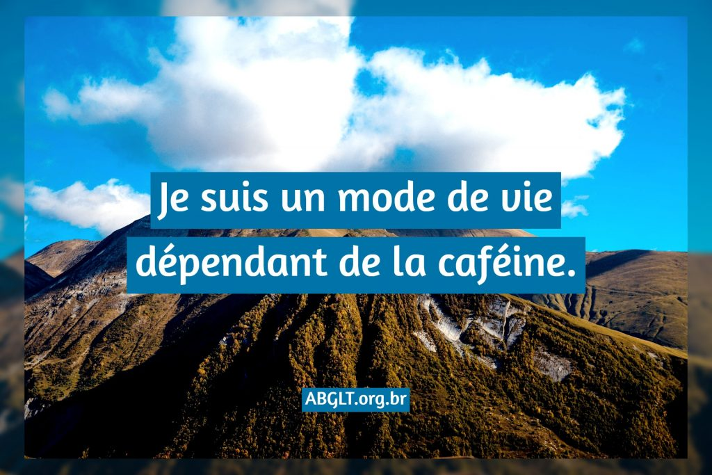 Je suis un mode de vie dépendant de la caféine.