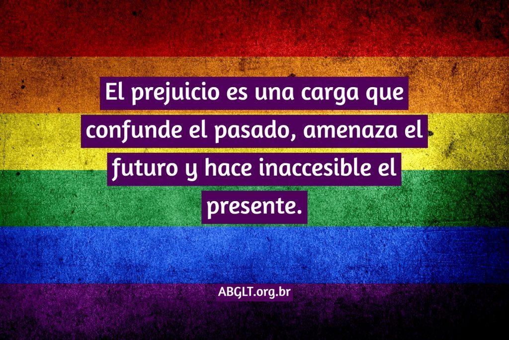 El prejuicio es una carga que confunde el pasado, amenaza el futuro y hace inaccesible el presente.