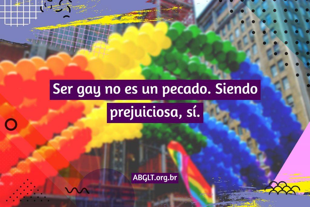Ser gay no es un pecado. Siendo prejuiciosa, sí.