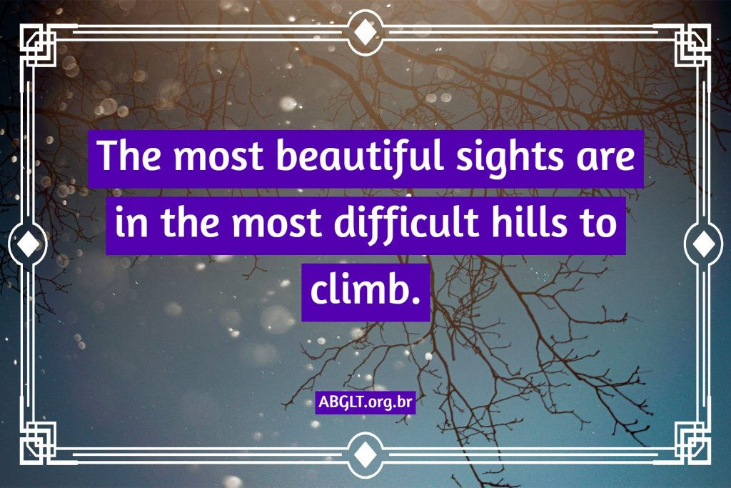 The most beautiful sights are in the most difficult hills to climb.
