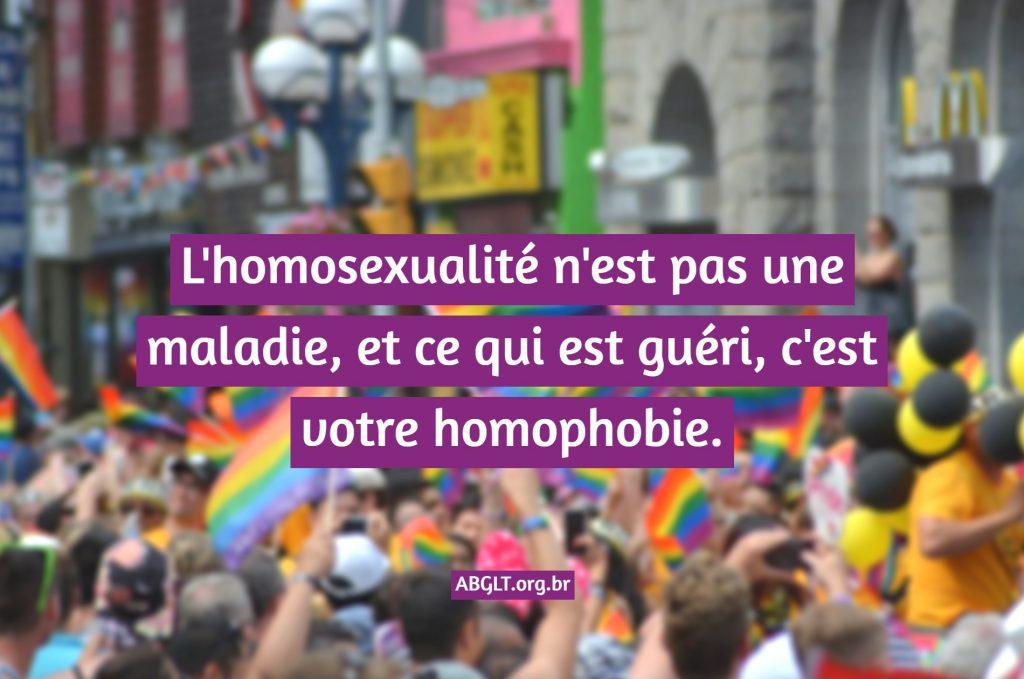 L'homosexualité n'est pas une maladie, et ce qui est guéri, c'est votre homophobie.