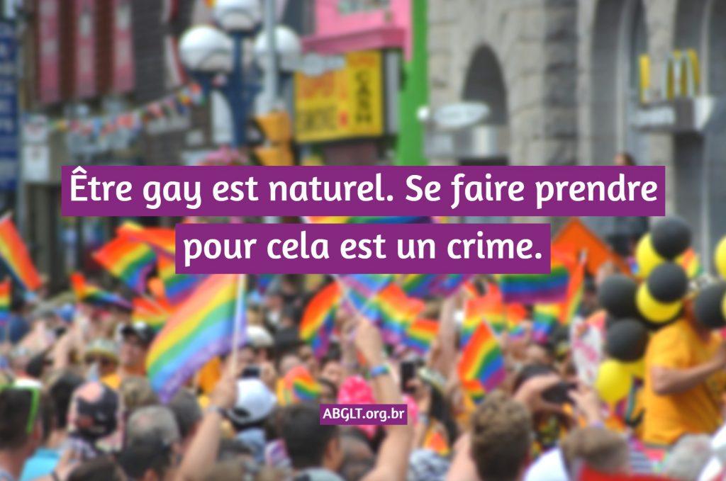 Être gay est naturel. Se faire prendre pour cela est un crime.