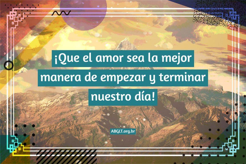 ¡Que el amor sea la mejor manera de empezar y terminar nuestro día!