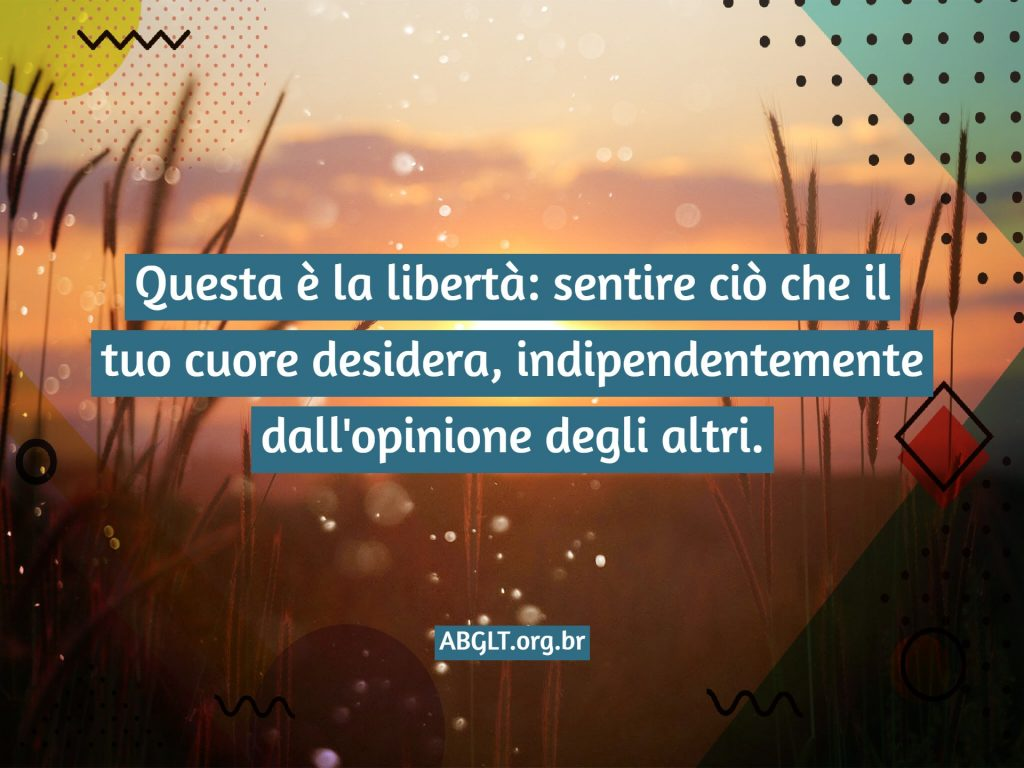 Questa è la libertà: sentire ciò che il tuo cuore desidera, indipendentemente dall'opinione degli altri.