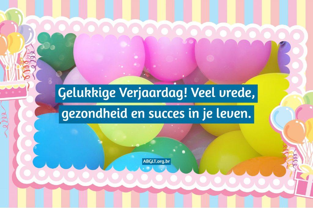 Gelukkige Verjaardag! Veel vrede, gezondheid en succes in je leven.