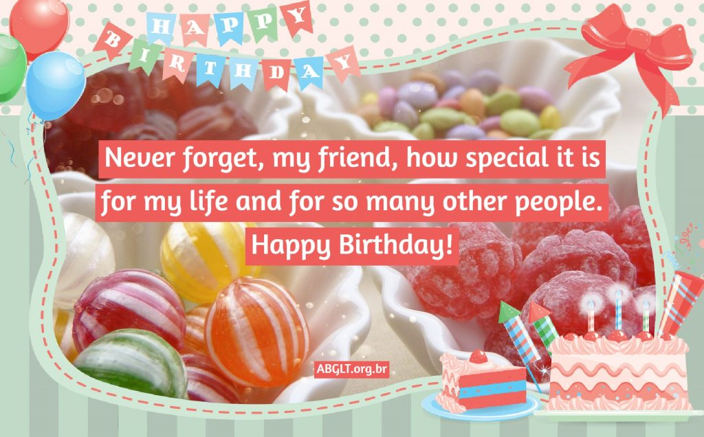 Never forget, my friend, how special it is for my life and for so many other people. Happy Birthday!