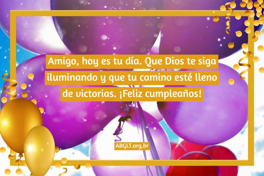 Amigo, hoy es tu día. Que Dios te siga iluminando y que tu camino esté lleno de victorias. ¡Feliz cumpleaños!
