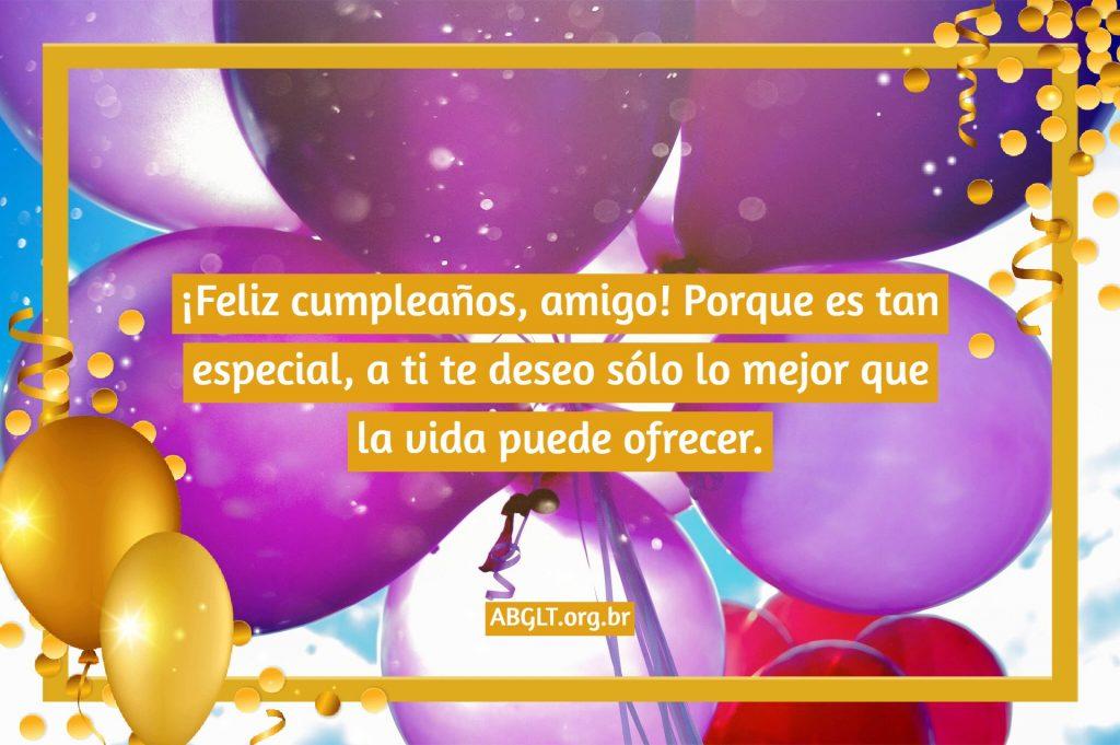 ¡Feliz cumpleaños, amigo! Porque es tan especial, a ti te deseo sólo lo mejor que la vida puede ofrecer.