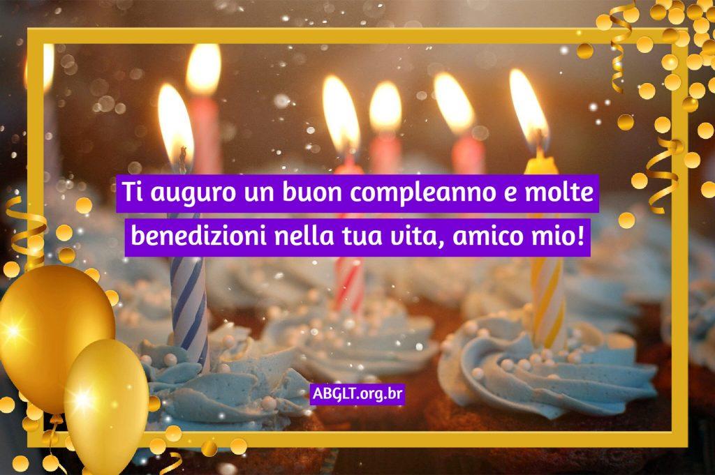 Ti auguro un buon compleanno e molte benedizioni nella tua vita, amico mio!
