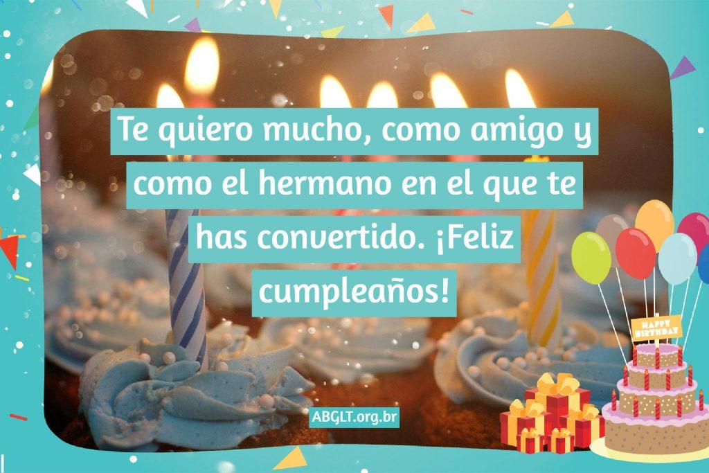 Te quiero mucho, como amigo y como el hermano en el que te has convertido. ¡Feliz cumpleaños!