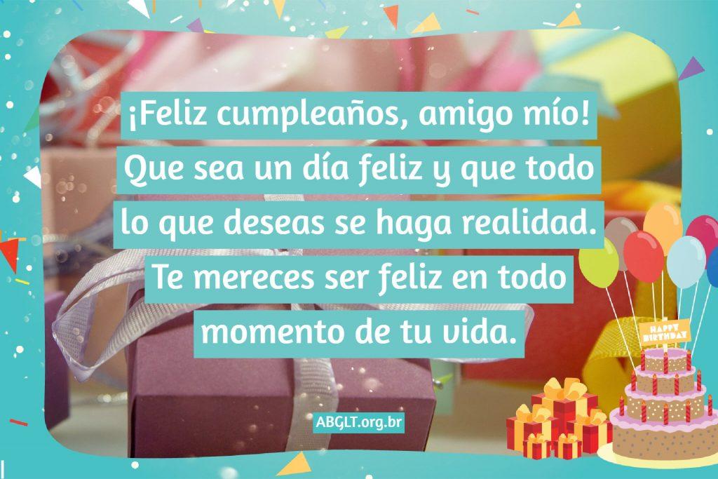 ¡Feliz cumpleaños, amigo mío! Que sea un día feliz y que todo lo que deseas se haga realidad. Te mereces ser feliz en todo momento de tu vida.