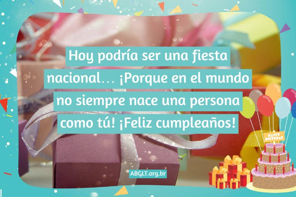 Hoy podría ser una fiesta nacional… ¡Porque en el mundo no siempre nace una persona como tú! ¡Feliz cumpleaños!