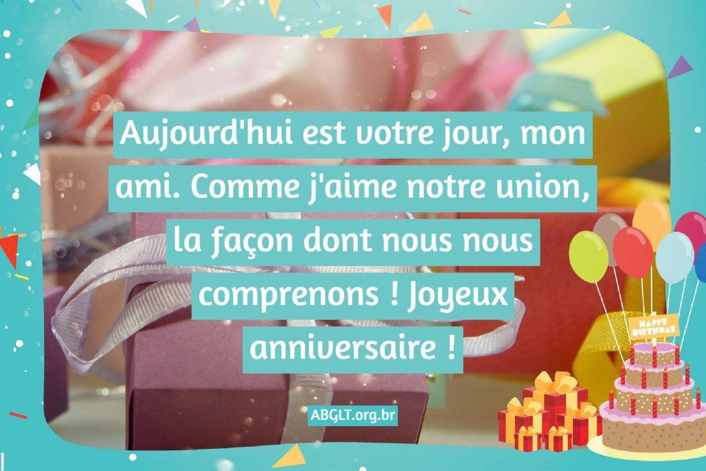 Aujourd'hui est votre jour, mon ami. Comme j'aime notre union, la façon dont nous nous comprenons ! Joyeux anniversaire !