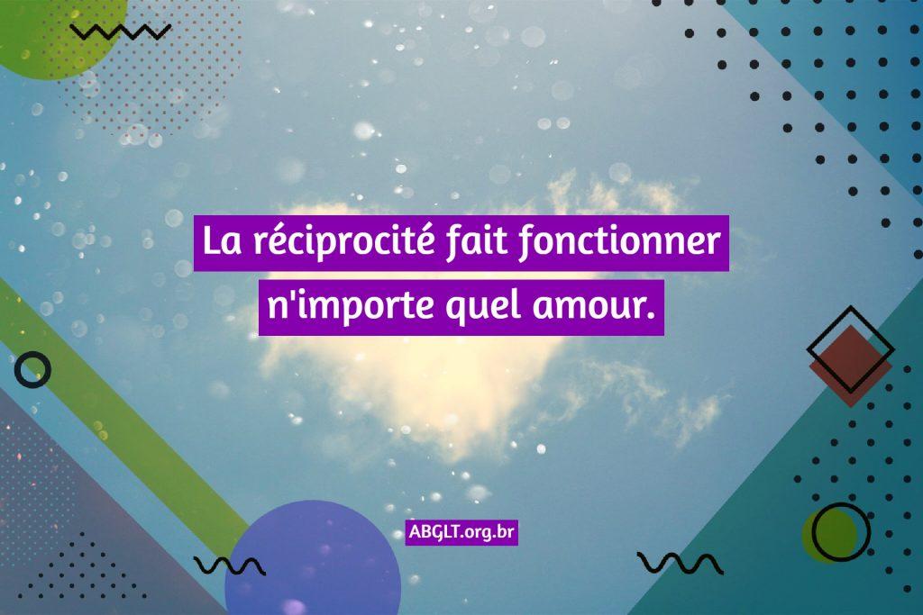 La réciprocité fait fonctionner n'importe quel amour.