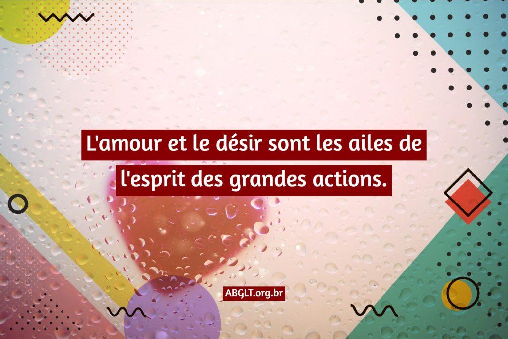 L'amour et le désir sont les ailes de l'esprit des grandes actions.