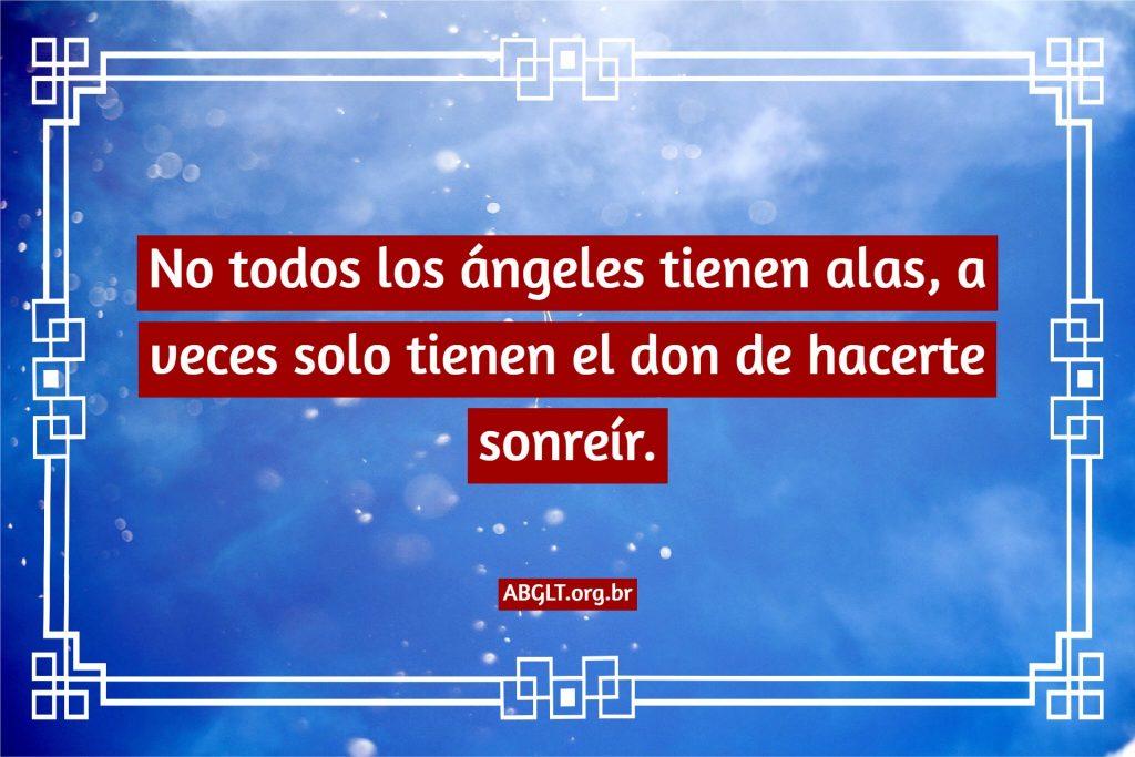 No todos los ángeles tienen alas, a veces solo tienen el don de hacerte sonreír.
