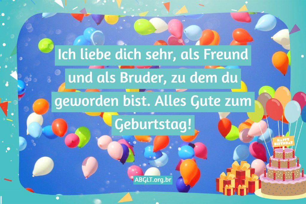 Ich liebe dich sehr, als Freund und als Bruder, zu dem du geworden bist. Alles Gute zum Geburtstag!