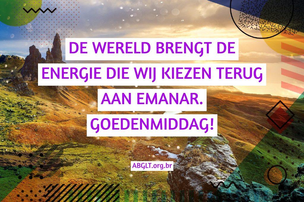 DE WERELD BRENGT DE ENERGIE DIE WIJ KIEZEN TERUG AAN EMANAR. GOEDENMIDDAG!