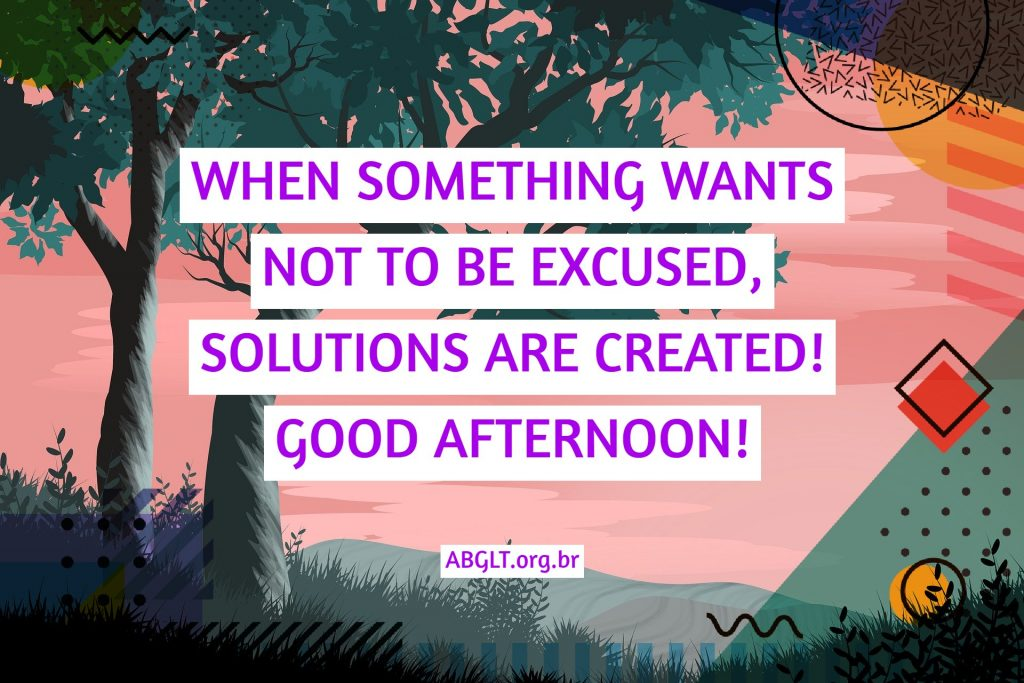 WHEN SOMETHING WANTS NOT TO BE EXCUSED, SOLUTIONS ARE CREATED! GOOD AFTERNOON!
