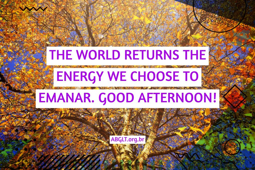 THE WORLD RETURNS THE ENERGY WE CHOOSE TO EMANAR. GOOD AFTERNOON!