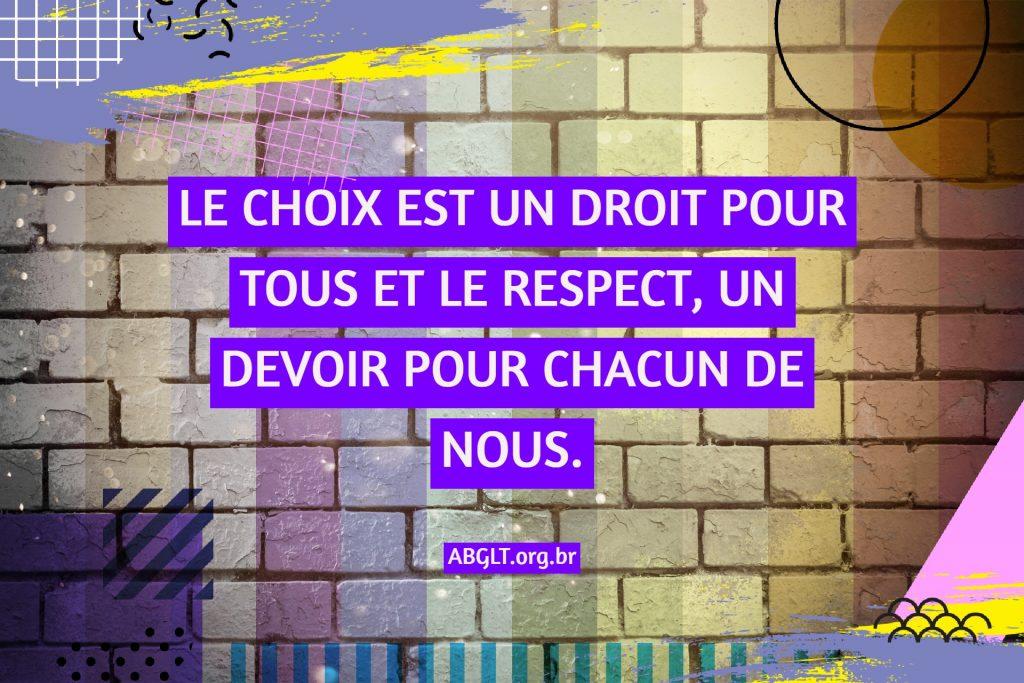 LE CHOIX EST UN DROIT POUR TOUS ET LE RESPECT, UN DEVOIR POUR CHACUN DE NOUS.