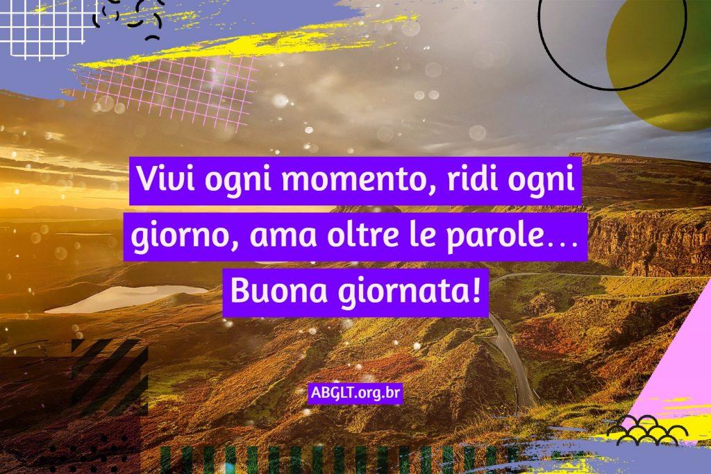 Vivi ogni momento, ridi ogni giorno, ama oltre le parole… Buona giornata!
