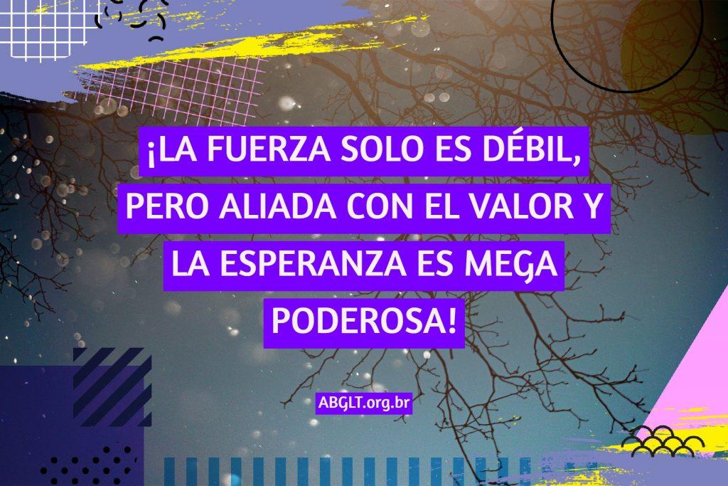 ¡LA FUERZA SOLO ES DÉBIL, PERO ALIADA CON EL VALOR Y LA ESPERANZA ES MEGA PODEROSA!