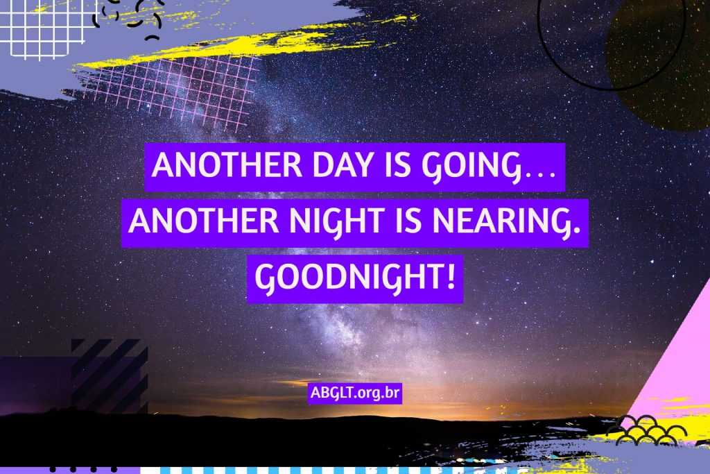 ANOTHER DAY IS GOING… ANOTHER NIGHT IS NEARING. GOODNIGHT!