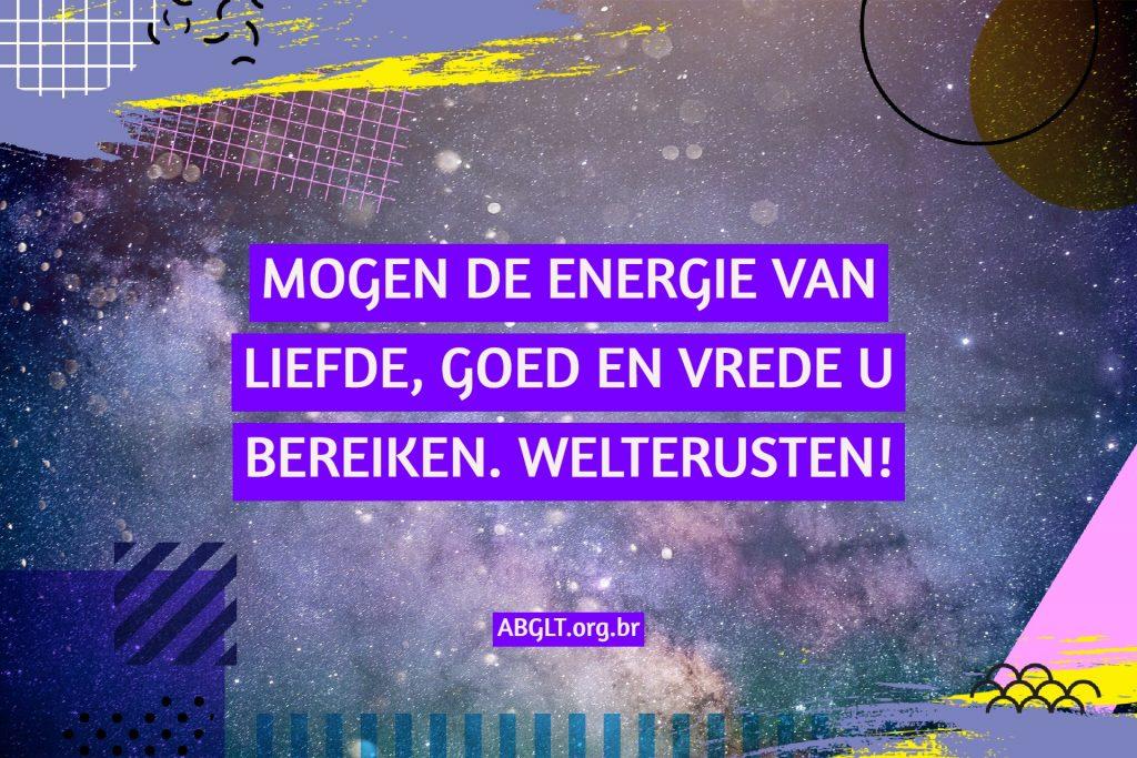 MOGEN DE ENERGIE VAN LIEFDE, GOED EN VREDE U BEREIKEN. WELTERUSTEN!